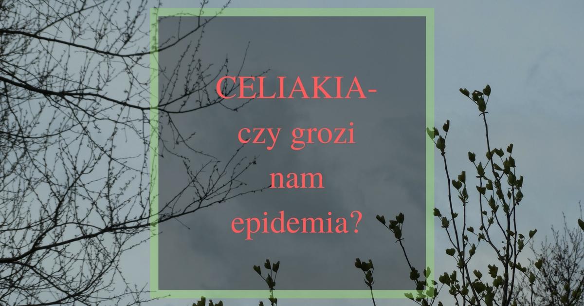 czy grozi nam epidemia celiakii