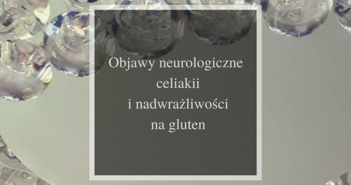 objawy neurologiczne celiakii i nadwrazliwosci na gluten