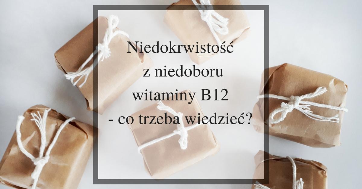 niedokrwistość z niedoboru witaminy B12