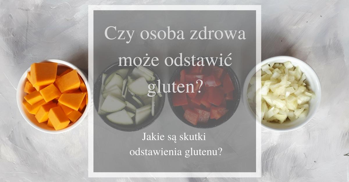 czy osoba zdrowa może odstawić gluten
