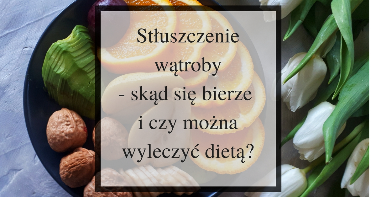 stłuszczenie wątroby- czy można wyleczyć dietą