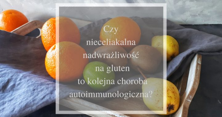 czy nieceliakalna nadwrażliwość na gluten to choroba autoimmunologiczna