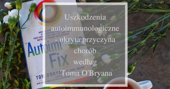 uszkodzenia autoimmunologiczne- ukryta przyczyna chorób Toma O'Bryana