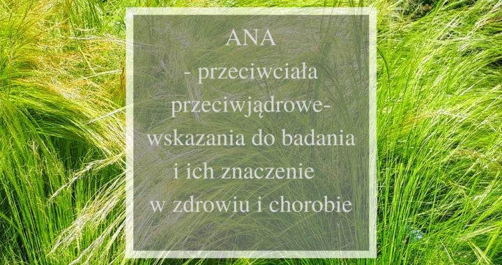 ANA- przeciwciała przeciwjądrowe- znaczenie wyniku pozytywnego