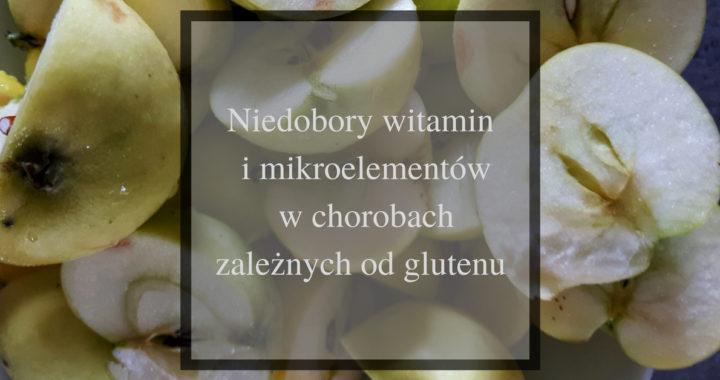 niedobory witamin i mikroelementów w chorobach zależnych od glutenu