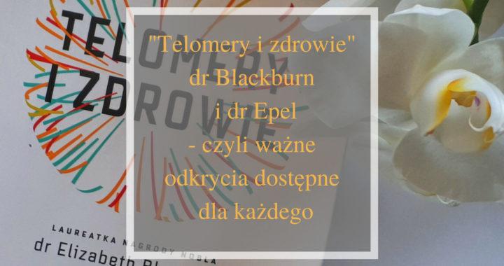 Telomery i zdrowie dr Blackburn i dr Epel