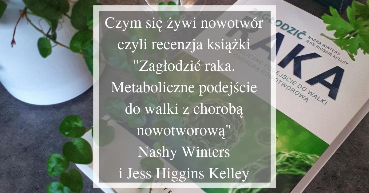 """recenzja książki """"Zagłodzić raka"""" Winters i Higgins Kelley"""