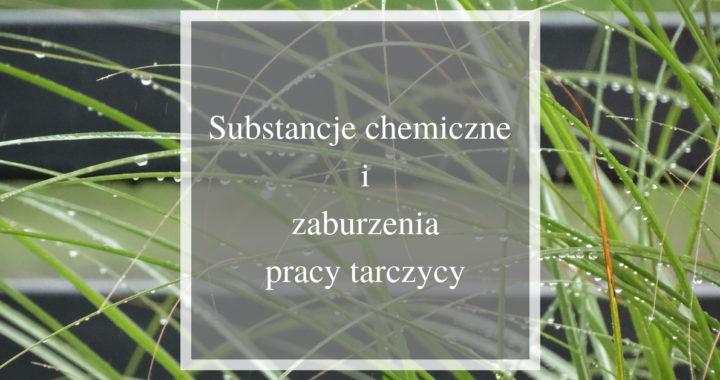 Substancje chemiczne i zaburzenia pracy tarczycy