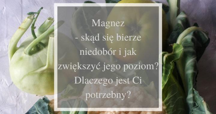 magnez- skąd się bierze niedobór i jak zwiększyć poziom