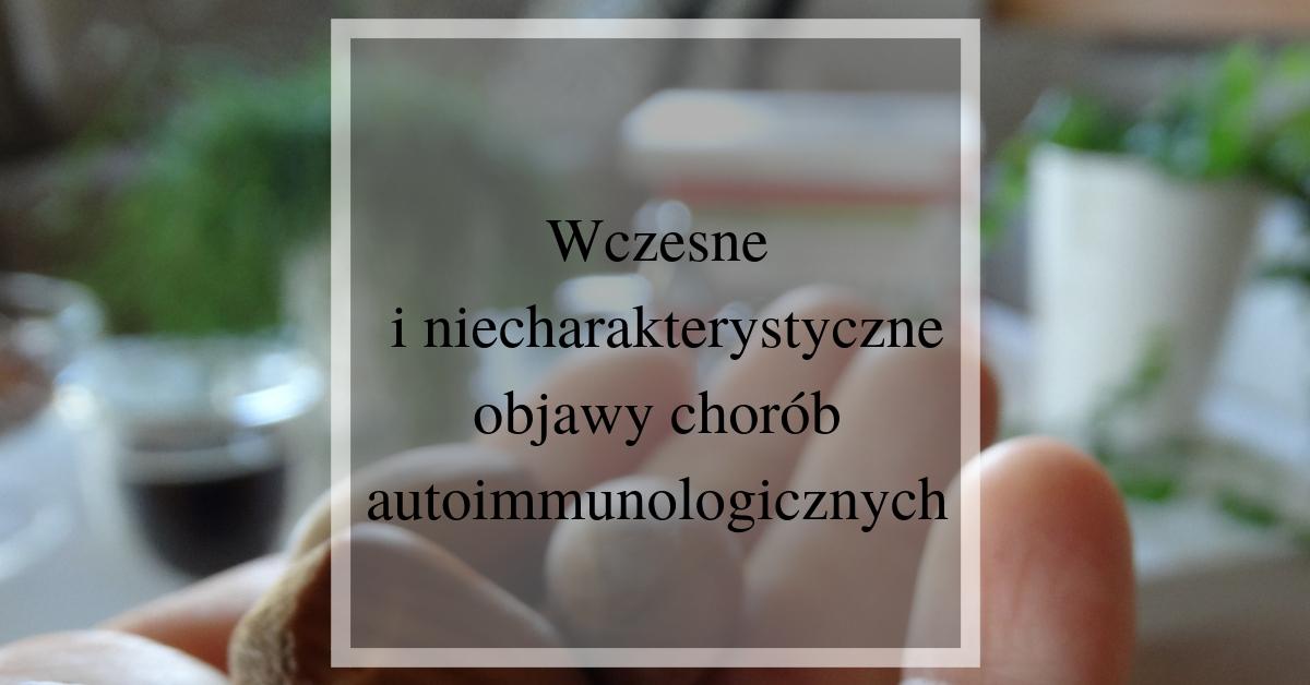 wczesne i niecharakterystyczne objawy chorób autoimmunologicznych