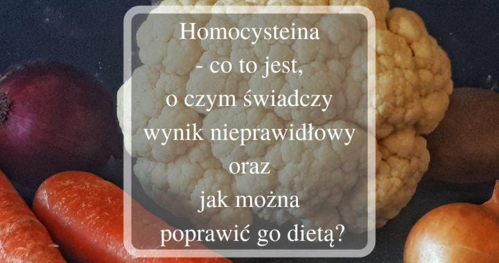 Homocysteina- co to jest, o czym świadczy wynik nieprawidłowy oraz jak można poprawić go dietą?