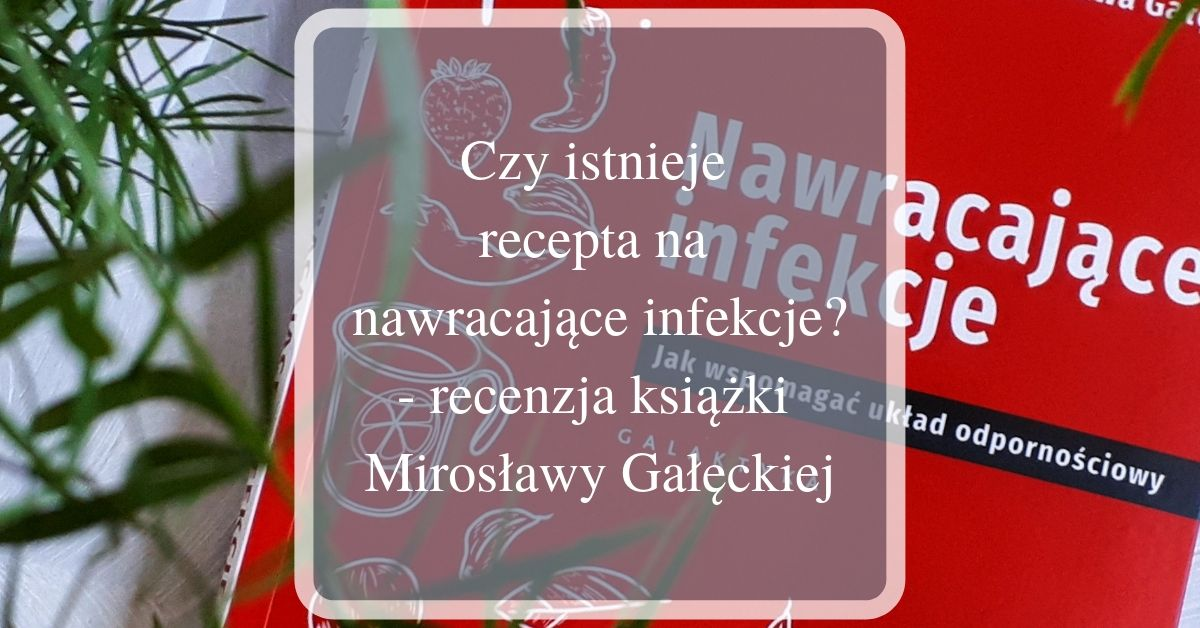 recenzja książki Nawracające infekcje Mirosłąwy Gałęckiej